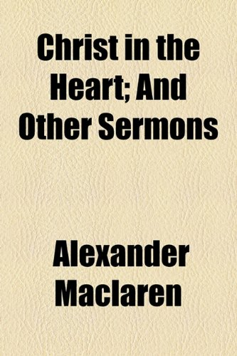 Christ in the Heart; And Other Sermons