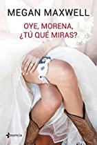 OYE, MORENA, ¿TÚ QUÉ MIRAS? (SPANISH EDITION)