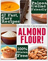 Almond Flour! Gluten Free & Paleo Diet Cookbook: 47 Irresistible Cooking & Baking Recipes for Wheat Free, Paleo and Celiac Diets (Gluten-Free Goodness Series) by CreateSpace Independent Publishing Platform