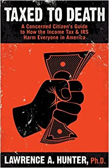 Downloads Taxed to Death: A Concerned Citizen's Guide to How the Income Tax & IRS Harm Everyone in America ebook