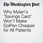 Why Mylan's 'Savings Card' Won't Make EpiPen Cheaper for All Patients | Carolyn Y. Johnson