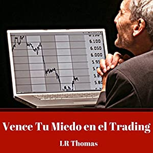 Vence Tu Miedo en el Trading [Overcome Your Fear in Trading] Audiobook