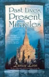 Past Lives, Present Miracles: The Most Empowering Book on Reincarnation You'll Ever Read...in this Lifetime! (1401916821) by Linn, Denise