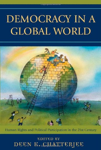 Democracy in a Global World: Human Rights and Political Participation in the 21st Century (Philosophy and the Global Con