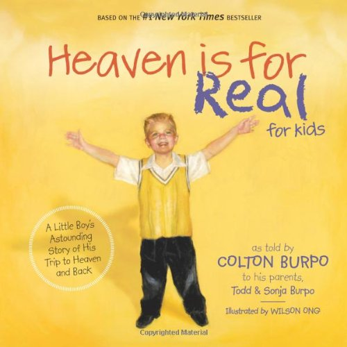 Heaven is for Real for Kids: A Little Boy's Astounding Story of His Trip to Heaven and Back, Todd Burpo, Sonja Burpo