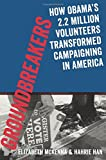 Groundbreakers: How Obama's 2.2 Million Volunteers Transformed Campaigning in America