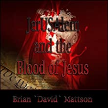 JerUSAlem and the Blood of Jesus Christ (       UNABRIDGED) by Brian David Mattson Narrated by Aaron Day