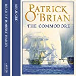 The Commodore: Aubrey-Maturin, Book 17 (       ABRIDGED) by Patrick O'Brian Narrated by Robert Hardy