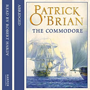 The Commodore: Aubrey-Maturin, Book 17 | [Patrick O'Brian]
