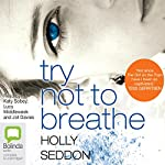 Try Not to Breathe | Holly Seddon