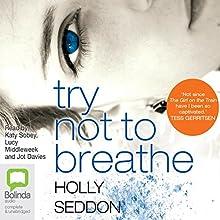 Try Not to Breathe | Livre audio Auteur(s) : Holly Seddon Narrateur(s) : Jot Davies, Lucy Middleweek, Katy Sobey