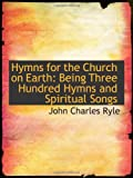 img - for Hymns for the Church on Earth: Being Three Hundred Hymns and Spiritual Songs book / textbook / text book