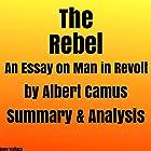 The Rebel: An Essay on Man in Revolt by Albert Camus: Summary & Analysis Hörbuch von Dave Wallace Gesprochen von: Kevin Theis