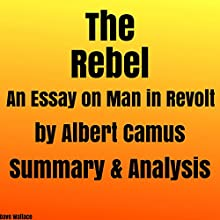 The Rebel: An Essay on Man in Revolt by Albert Camus: Summary & Analysis Audiobook by Dave Wallace Narrated by Kevin Theis