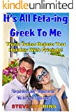 Its All Fetaing Greek To Me: Think Twice Before You Holiday With Friends. (Brit's Abroad)