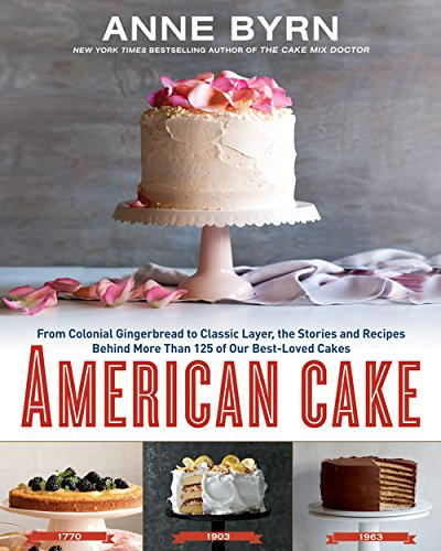 American Cake:From Colonial Gingerbread to Classic Layer, the Stories and Recipes Behind More Than 125 of Our Best-Loved Cakes