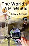 Felix M Temple The World's a Minefield