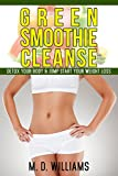 Green Smoothie Cleanse: Detox Your Body & Jump Start Your Weight Loss