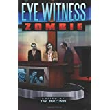Eye Witness: Zombieby T W Brown