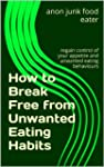 How to Break Free from Unwanted Eatin...