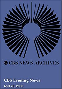 CBS Evening News (April 28, 2006)