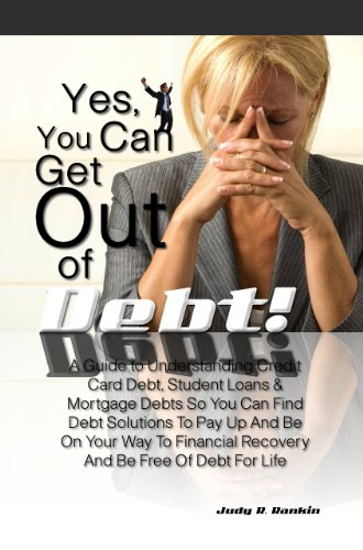 Yes, You Can Get Out Of Debt! A Guide to Understanding Credit Card Debt, Student Loans & Mortgage Debts So You Can Find Debt Solutions To Pay Up And Be ... Recovery And Be Free Of Debt For Life (Yes You Can Get A Financial Life compare prices)