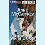 The White Dragon: Dragonriders of Pern (       UNABRIDGED) by Anne McCaffrey Narrated by Dick Hill