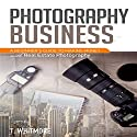 Photography Business: A Beginner's Guide to Making Money with Real Estate Photography Audiobook by T Whitmore Narrated by Terrence Wood