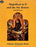 Magnificat in D and the Six Motets in Full Score: From the Bach-Gesellschaft Edition (0486288048) by Bach, Johann Sebastian