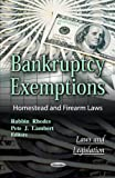 Bankruptcy Exemptions: Homestead & Firearm Laws (Laws and Legislation)