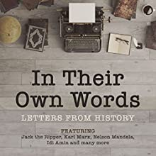In Their Own Words: A History in Letters Audiobook by  The National Archives Narrated by Daniel Mays, Miriam Margolyes, David Haig, Indira Varma, Arthur Smith, Robert Bathurst
