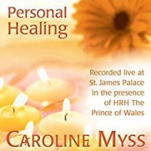 Personal Healing: Recorded Live at St. James Palace in the Presence of HRH the Prince of Wales Discours Auteur(s) : Caroline Myss Narrateur(s) : Caroline Myss
