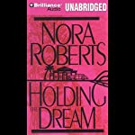 Holding the Dream: Dream #2 (       UNABRIDGED) by Nora Roberts Narrated by Sandra Burr