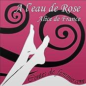 À l'eau de Rose (Contes de Femmes) | Alice de France