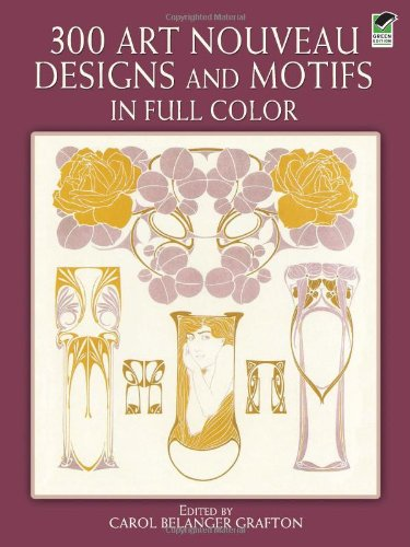 300 Art Nouveau Designs and Motifs in Full Color (Dover Pictorial Archive)