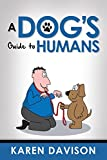 A Dog's Guide to Humans (Fun Reads for Dog Lovers Book 1) (English Edition)