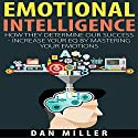 Emotional Intelligence: How They Determine Our Success - Increase Your EQ by Mastering Your Emotions Audiobook by Dan Miller Narrated by Eric Martin