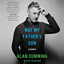 Not My Father's Son: A Memoir (       UNABRIDGED) by Alan Cumming Narrated by Alan Cumming