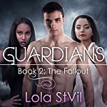 Guardians: The Fallout: The Guardians Series, Book 2 | Lola StVil