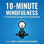 10-Minute Mindfulness: 71 Habits for Living in the Present Moment | S.J. Scott,Barrie Davenport