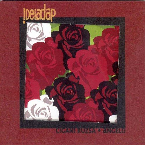 !Deladap - Cigani Ruzsa + Angelo - Lyrics2You