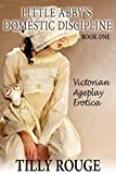 Little Abbys Domestic Discipline (Victorian Ageplay Erotica)