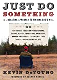 Just Do Something: A Liberating Approach to Finding God