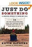 Just Do Something: How to Make a Decision Without Dreams, Visions, Fleeces, Open Doors, Random Bible Verses, Casting Lots, Liver Shivers,