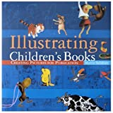 Illustrating Children's Books: Creating Pictures for Publicationby Martin Salisbury