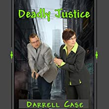 Deadly Justice (       UNABRIDGED) by Darrell Case Narrated by Gregg Rizzo