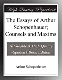 img - for The Essays of Arthur Schopenhauer; Counsels and Maxims book / textbook / text book