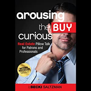 Arousing the Buy Curious: Real Estate Pillow Talk for Patrons and Professionals | [Becki Saltzman]