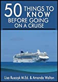 50 Things to Know Before Going on a Cruise:  Time Sav-ing Tips to Book, Pack For, and Enjoy a Cruise