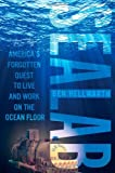 Sealab: Americas Forgotten Quest to Live and Work on the Ocean Floor